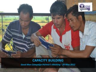 CAPACITY BUILDING Good Men Campaign Partner's Meeting - 28 May 2012