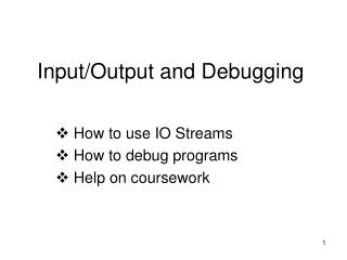 Input/Output and Debugging