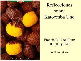 """Reflecciones sobre Katoomba Uno Francis E. """"Jack Putz UF, UU y IIAP fep@botany.ufl"""