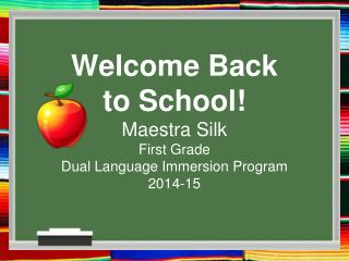 Welcome  Back  to  School ! Maestra Silk  First Grade  Dual Language Immersion Program 2014-15