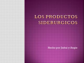 LOS PRODUCTOS SIDER�RGICOS