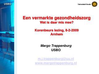 Een vermarkte gezondheidszorg Wat is daar mis mee? Korenbeurs lezing, 8-2-2009 Arnhem