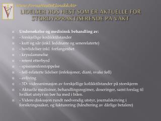 LIDELSER HOS HEST SOM ER AKTUELLE FOR STORDYRPRAKTISERENDE PÅ VAKT