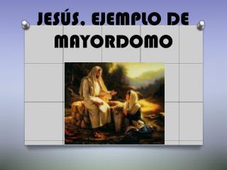 JESÚS, EJEMPLO DE MAYORDOMO
