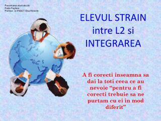 ELEVUL STRAIN  intre L2  si INTEGRAREA