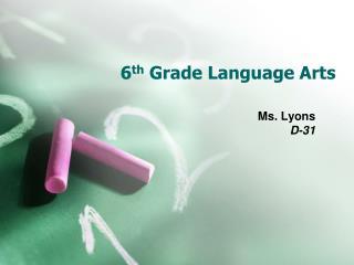 6 th  Grade Language  Arts