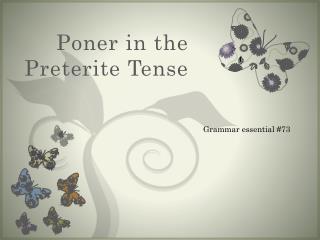 Poner  in the  Preterite  Tense