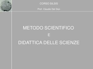 METODO SCIENTIFICO  E DIDATTICA DELLE SCIENZE