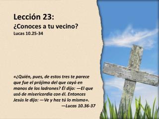 Lección 23: ¿Conoces a tu vecino?  Lucas 10.25-34