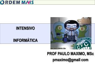 PROF PAULO MAXIMO, MSc pmaximo@gmail  com