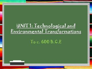 UNIT 1: Technological and Environmental Transformations