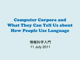 Computer Corpora and  What They Can Tell Us about  How People Use Language