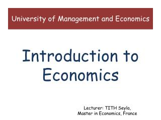 Lecturer: TITH Seyla,  Master in Economics, France