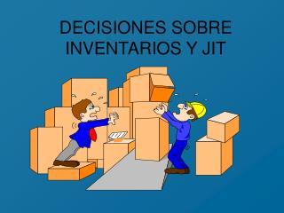 DECISIONES SOBRE INVENTARIOS Y JIT