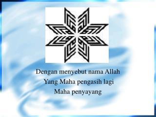 Dengan menyebut nama Allah  Yang Maha pengasih lagi  Maha penyayang