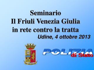Seminario Il Friuli Venezia Giulia  in rete contro la tratta  Udine, 4 ottobre 2013