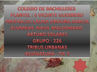 COLEGIO DE BACHILLERES  PLANTEL : 6 VICENTE GUERRERO PROFRA:LIC.LAURA ORDU�A GARCIA
