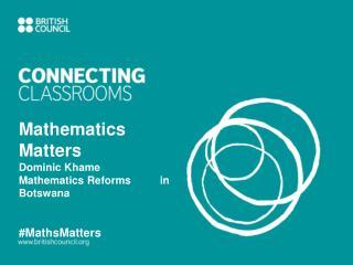 Mathematics Matters Dominic  Khame Mathematics  Reforms in Botswana # MathsMatters