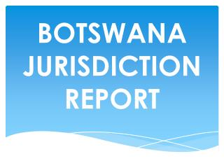 BOTSWANA JURISDICTION REPORT