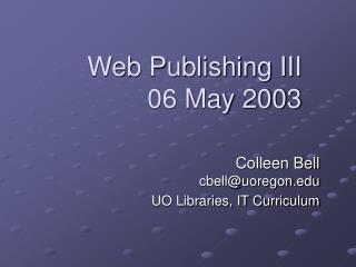 Web Publishing III 06 May 2003