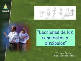 """""""Lecciones de los  candidatos a  disc ípulos """""""