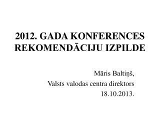2012. GADA KONFERENCES REKOMENDĀCIJU IZPILDE