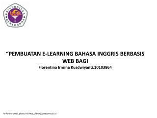 """PEMBUATAN E-LEARNING BAHASA INGGRIS BERBASIS WEB BAGI Florentina Irmina Kusdwiyanti.10103864"