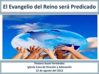El Evangelio del Reino será Predicado