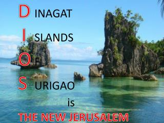 D INAGAT I SLANDS O F S URIGAO 				is  THE NEW JERUSALEM