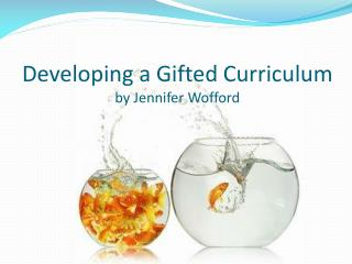 Developing a Gifted  Curriculum  by Jennifer Wofford