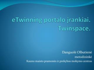 eTwinning  portalo ?rankiai. Twinspace.