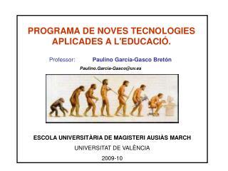 Professor:            Paulino García-Gasco Bretón Paulino.Garcia-Gasco@uv.es