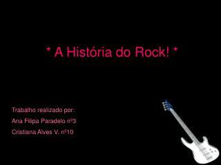 * A História do Rock! *