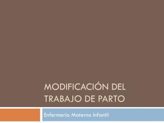 MODIFICACIÓN DEL TRABAJO DE PARTO