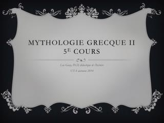 Mythologie grecque II 5 e  cours