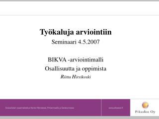 Työkaluja arviointiin Seminaari 4.5.2007 BIKVA -arviointimalli Osallisuutta ja oppimista