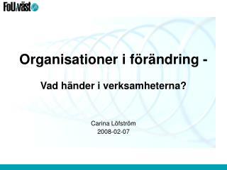 Organisationer i förändring - Vad händer i verksamheterna?
