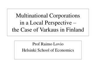 Multinational Corporations  in a Local Perspective –  the Case of Varkaus in Finland