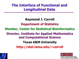 Raymond J. Carroll Department of Statistics Member, Center for Statistical Bioinformatics Director, Institute for Applie