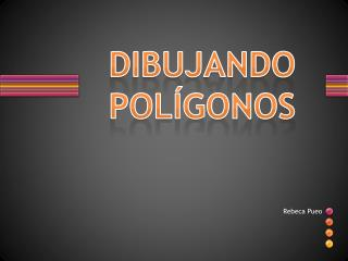 DIBUJANDO POL�GONOS