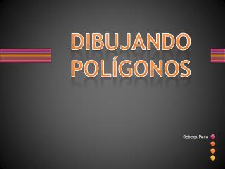 DIBUJANDO POLÍGONOS