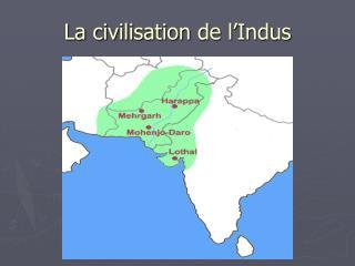 La civilisation de l'Indus