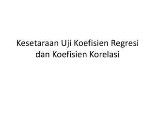 Kesetaraan Uji Koefisien Regresi dan Koefisien Korelasi