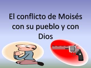 El  conflicto  de Moisés  con  su pueblo  y con  Dios