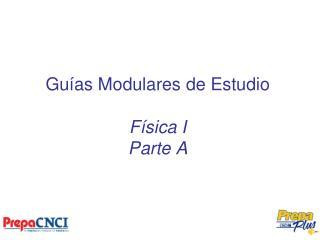 Guías Modulares de Estudio Física I Parte A