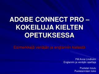 ADOBE CONNECT PRO – KOKEILUJA KIELTEN OPETUKSESSA Esimerkkejä venäjän ja englannin kielestä
