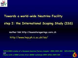 Towards a world-wide Neutrino Facility step I: the International Scoping Study (ISS)