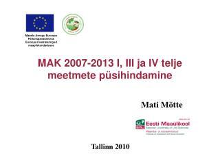 MAK 2007-2013 I, III ja IV telje meetmete püsihindamine