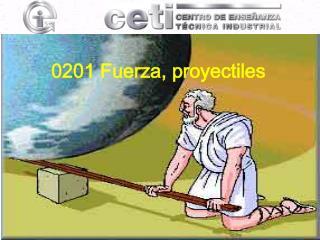 0201 Fuerza, proyectiles