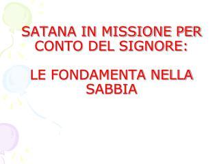 SATANA IN MISSIONE PER CONTO DEL SIGNORE:  LE FONDAMENTA NELLA SABBIA